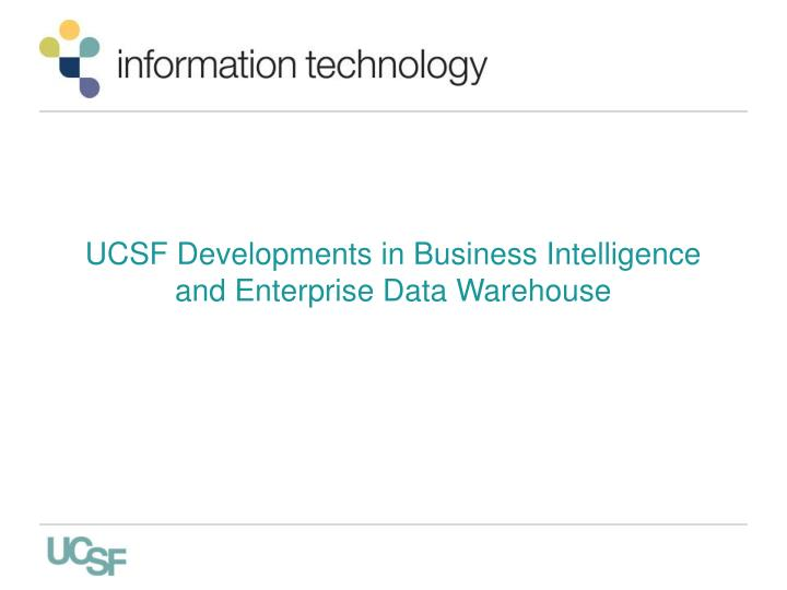 ucsf developments in business intelligence and enterprise data warehouse n.