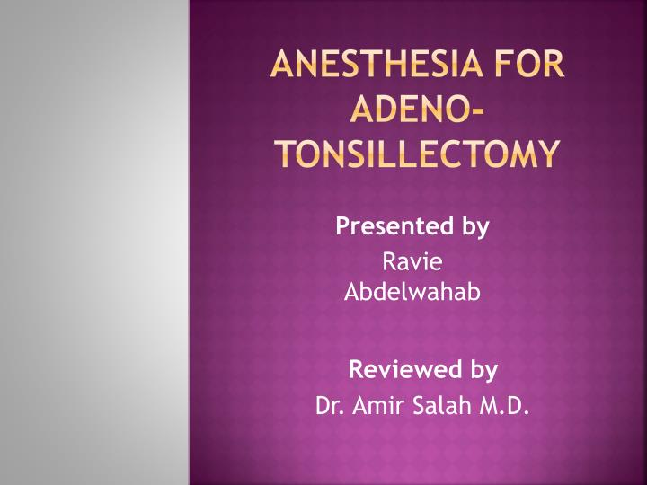 anesthesia for adeno tonsillectomy n.