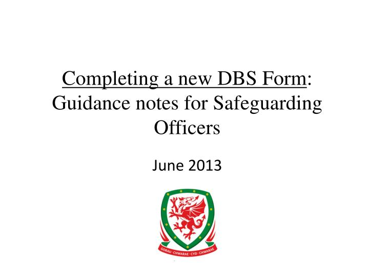 completing a new dbs form guidance notes for safeguarding officers n.
