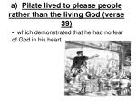 a pilate lived to please people rather than the living god verse 39