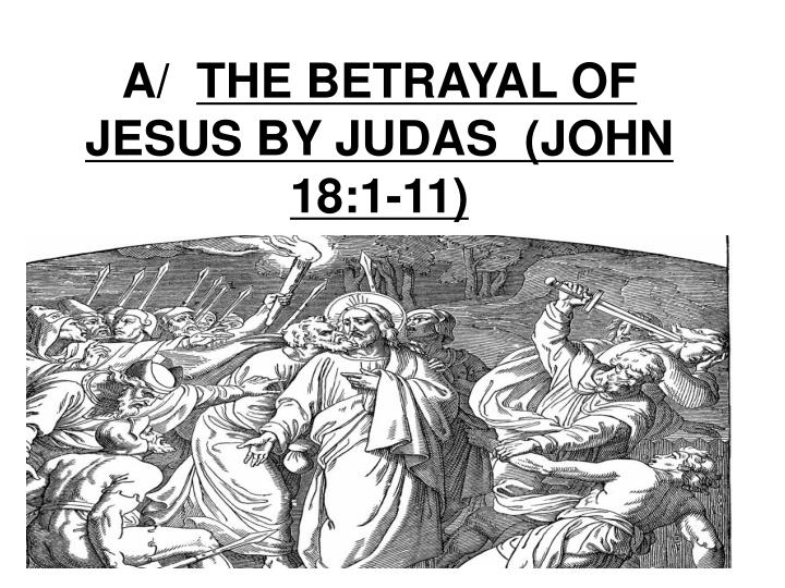 a the betrayal of jesus by judas john 18 1 11 n.