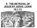 a the betrayal of jesus by judas john 18 1 11