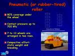 pneumatic or rubber tired roller