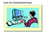 lab b fine tuning the build process