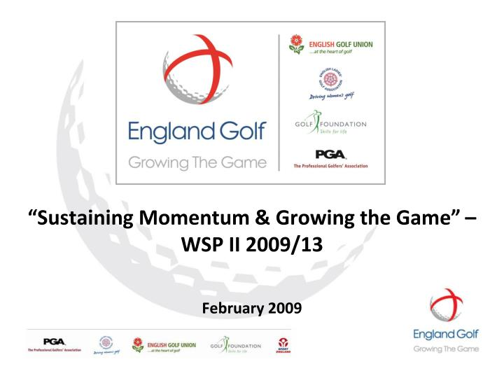 sustaining momentum growing the game wsp ii 2009 13 february 2009 n.