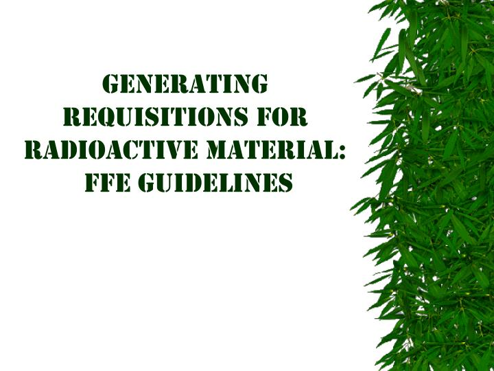 generating requisitions for radioactive material ffe guidelines n.