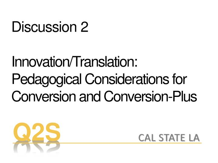 discussion 2 innovation translation pedagogical considerations for conversion and conversion plus n.
