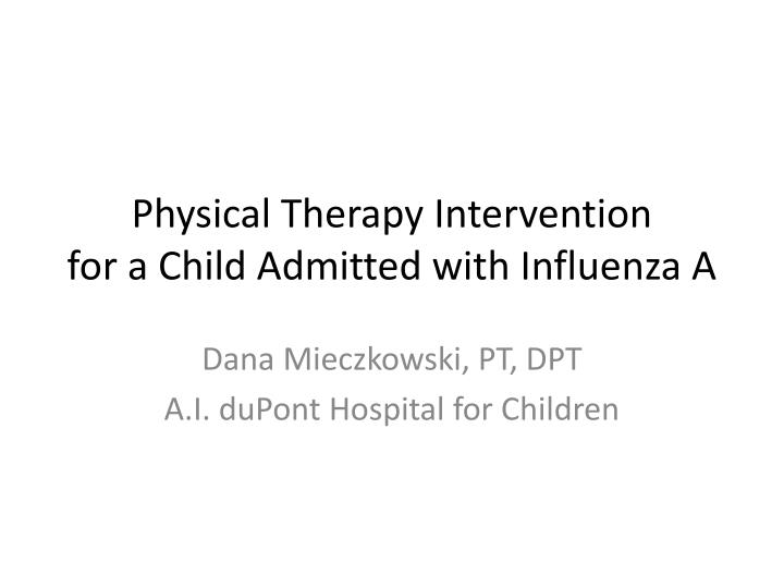 physical therapy intervention for a child admitted with influenza a n.