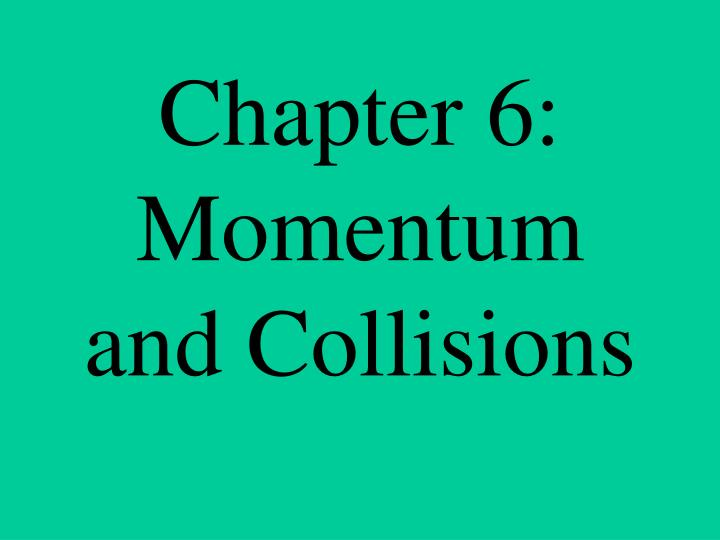 chapter 6 momentum and collisions n.