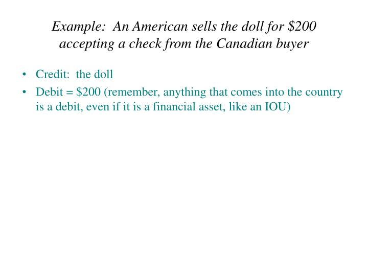 Example:  An American sells the doll for $200 accepting a check from the Canadian buyer