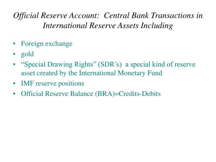 Official Reserve Account:  Central Bank Transactions in International Reserve Assets Including