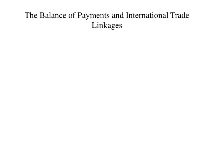 The balance of payments and international trade linkages