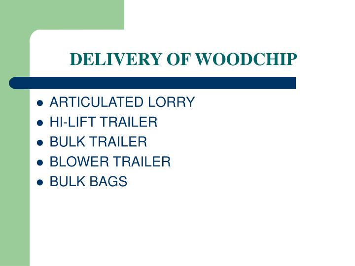 DELIVERY OF WOODCHIP