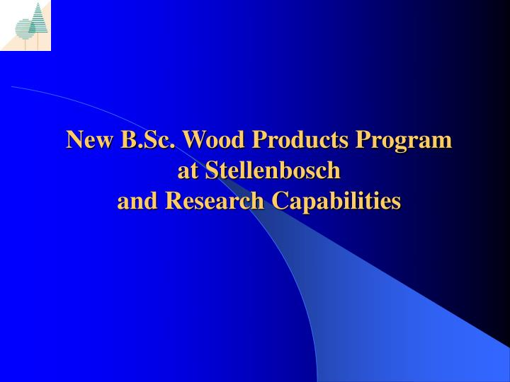 new b sc wood products program at stellenbosch and research capabilities n.