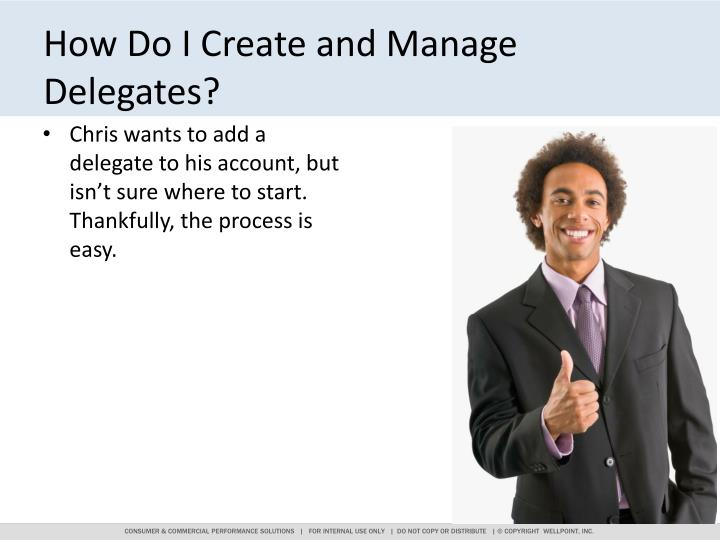 How Do I Create and Manage Delegates?