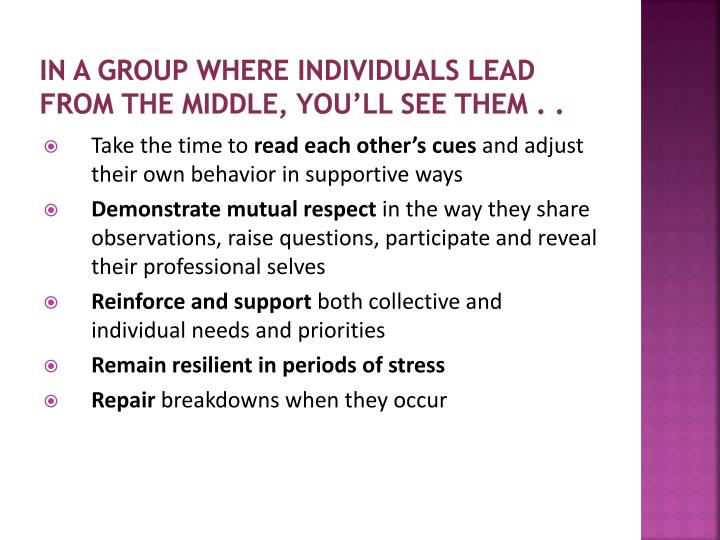 In a group where individuals lead from the middle, you'll see them . .