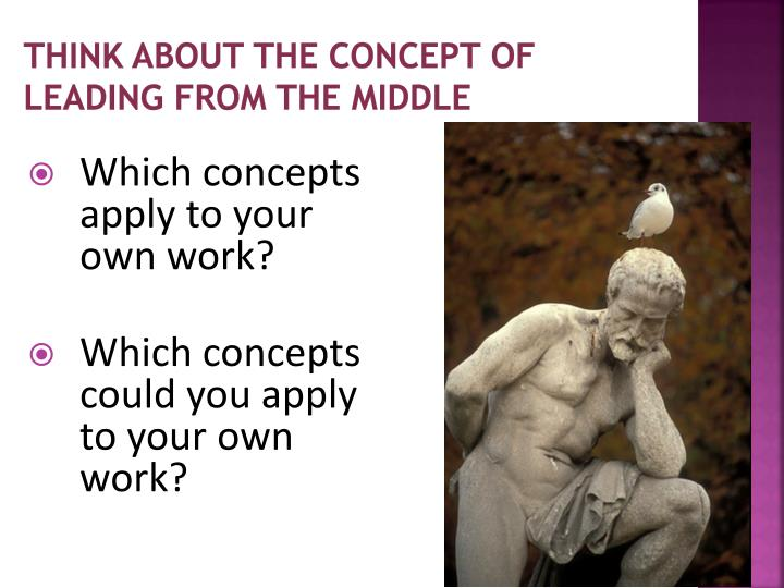 think about the concept of leading from the middle