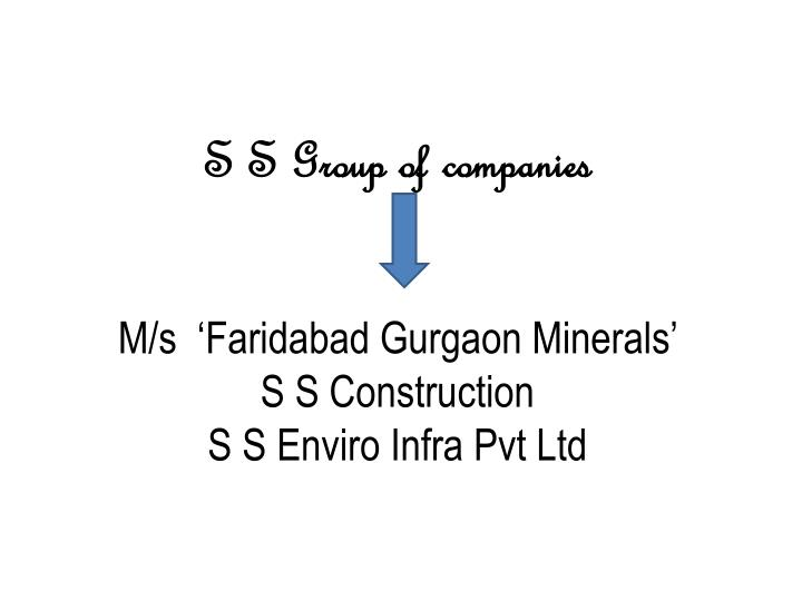 s s group of companies m s faridabad gurgaon minerals s s construction s s enviro infra pvt ltd n.