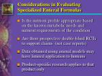 considerations in evaluating specialized enteral formulas