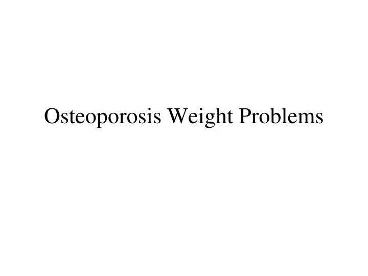 osteoporosis weight problems n.