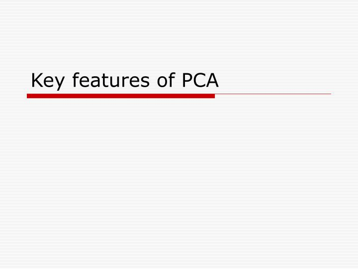 Key features of PCA