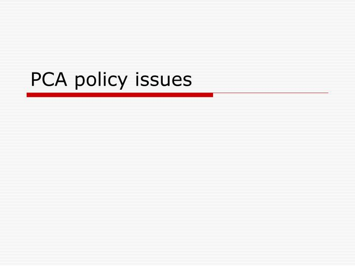 PCA policy issues