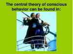the central theory of conscious behavior can be found in