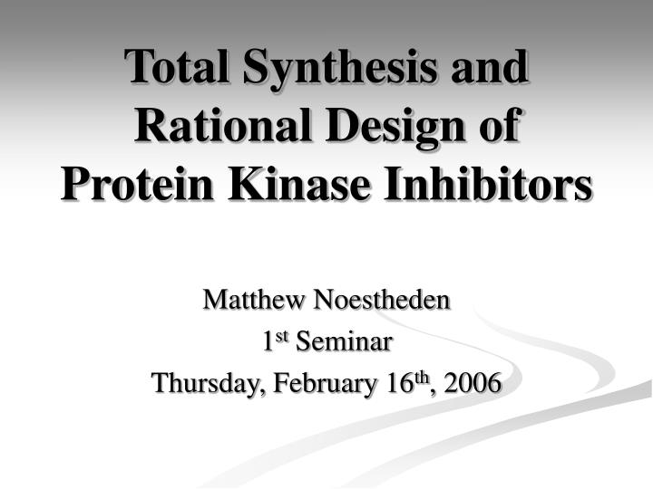 total synthesis and rational design of protein kinase inhibitors n.