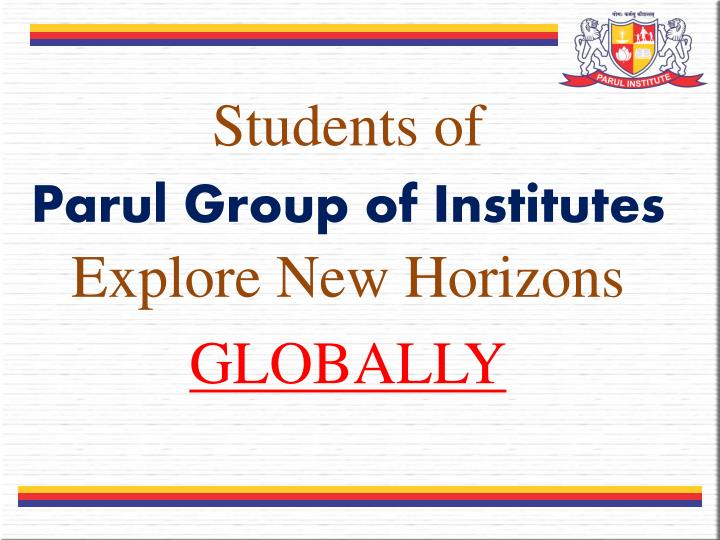 students of parul group of institutes explore new horizons globally n.
