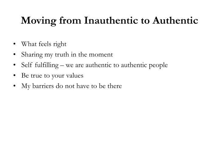 Moving from Inauthentic to Authentic