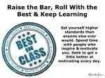raise the bar roll with the best keep learning