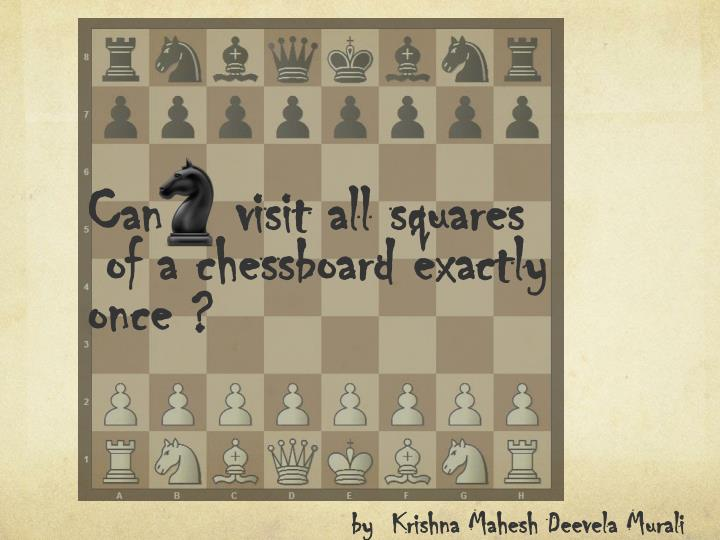 can visit all squares of a chessboard exactly once n.