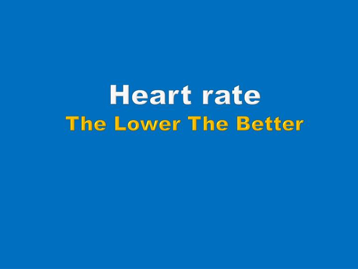 heart rate the lower the better n.
