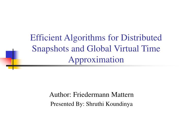 efficient algorithms for distributed snapshots and global virtual time approximation n.
