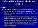 informatia in format electronic ife 3
