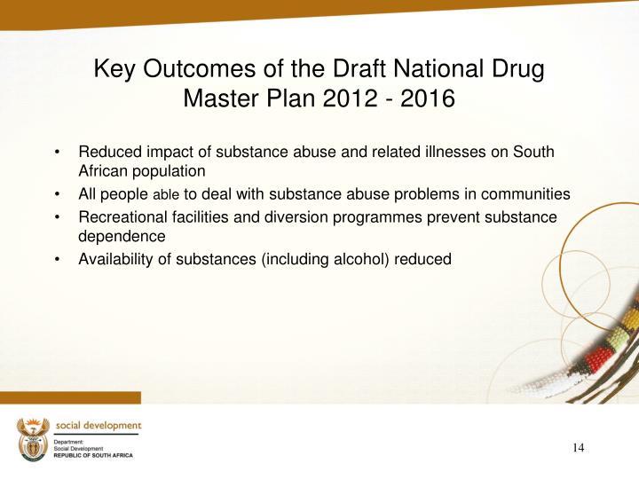 Key Outcomes of the Draft National Drug Master Plan 2012 - 2016
