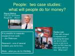people two case studies what will people do for money