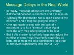 message delays in the real world