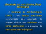 s ndrome do antifosfol pide defini o