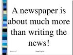 a newspaper is about much more than writing the news