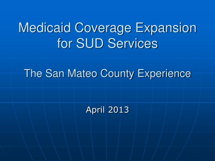 medicaid coverage expansion for sud services the san mateo county experience n.