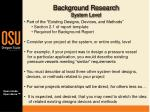 background research system level