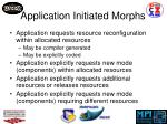 application initiated morphs