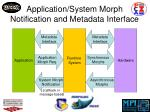 application system morph notification and metadata interface
