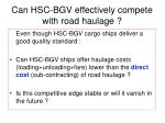 can hsc bgv effectively compete with road haulage