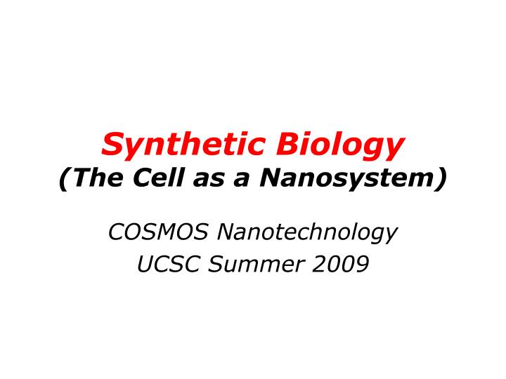 synthetic biology the cell as a nanosystem n.
