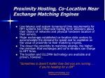 proximity hosting co location near exchange matching engines