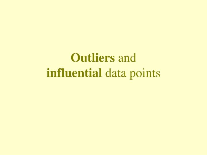 Outliers and influential data points