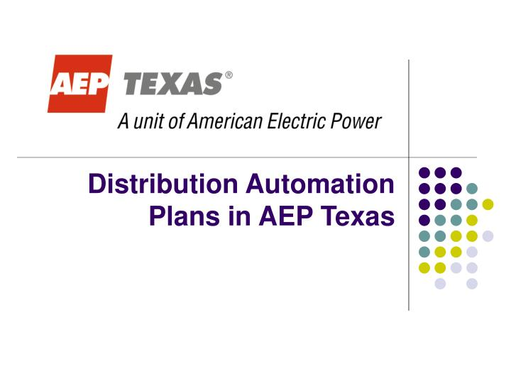 distribution automation plans in aep texas n.