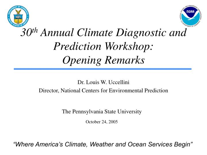 30 th annual climate diagnostic and prediction workshop opening remarks n.